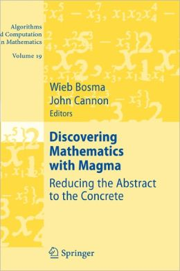 Discovering Mathematics with Magma: Reducing the Abstract to the Concrete