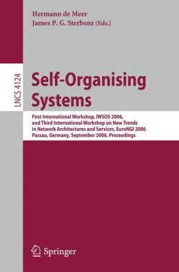 Self-Organizing Systems: First International Workshop, IWSOS 2006 and Third International Workshop on New Trends in Network Architectures and Services, EuroNGI 2006, Passau, Germany, September 18-20, 2006, Proceedings
