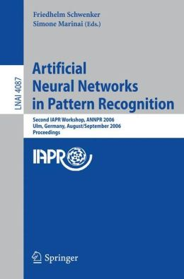 Artificial Neural Networks in Pattern Recognition: Second IAPR Workshop, ANNPR 2006, Ulm, Germany, August 31-September 2, 2006, Proceedings