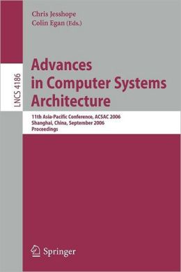 Advances in Computer Systems Architecture: 11th Asia-Pacific Conference, ACSAC 2006, Shanghai, China, September 6-8, 2006, Proceedings