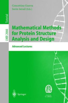 Mathematical Methods for Protein Structure Analysis and Design: Advanced Lectures