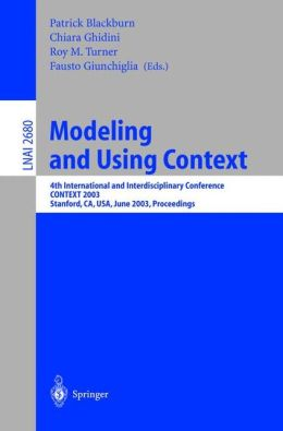 Modeling and Using Context: 4th International and Interdisciplinary Conference, CONTEXT 2003, Stanford, CA, USA, June 23-25, 2003, Proceedings