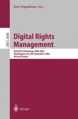 Digital Rights Management: ACM CCS-9 Workshop, DRM 2002, Washington, DC, USA, November 18, 2002, Revised Papers