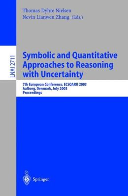 Symbolic and Quantitative Approaches to Reasoning with Uncertainty: 7th European Conference, ECSQARU 2003, Aalborg, Denmark, July 2-5, 2003. Proceedings