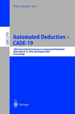 Automated Deduction - CADE-19: 19th International Conference on Automated Deduction Miami Beach, FL, USA, July 28 - August 2, 2003, Proceedings