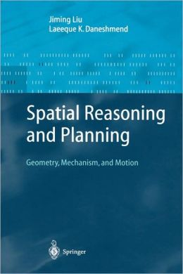 Spatial Reasoning and Planning: Geometry, Mechanism, and Motion
