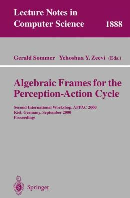 Algebraic Frames for the Perception-Action Cycle: Second International Workshop, AFPAC 2000, Kiel, Germany, September 10-11, 2000 Proceedings