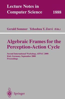 Algebraic Frames for the Perception-Action Cycle: Second International Workshop, AFPAC 2000, Kiel, Germany, September 10-11, 2000 Proceedings