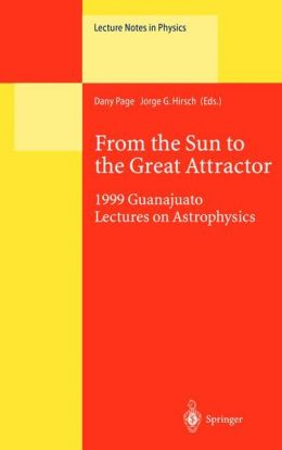 From the Sun to the Great Attractor: 1999 Guanajuato Lectures on Astrophysics