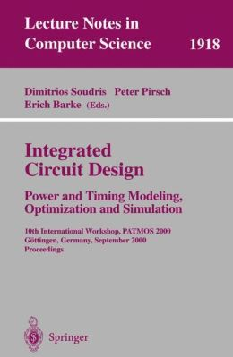 Integrated Circuit Design: Power and Timing Modeling, Optimization and Simulation: 10th International Workshop, PATMOS 2000, Göttingen, Germany, September 13-15, 2000 Proceedings