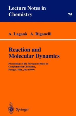 Reaction and Molecular Dynamics: Proceedings of the European School on Computational Chemistry, Perugia, Italy (1999)