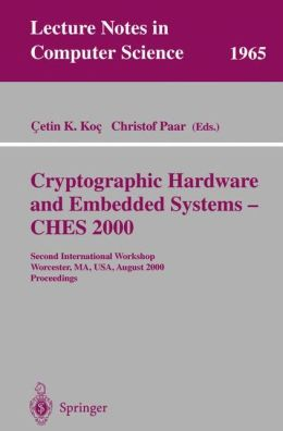 Cryptographic Hardware and Embedded Systems - CHES 2000: Second International Workshop Worcester, MA, USA, August 17-18, 2000 Proceedings