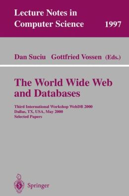The World Wide Web and Databases: Third International Workshop WebDB2000, Dallas, TX, USA, May 18-19, 2000. Selected Papers