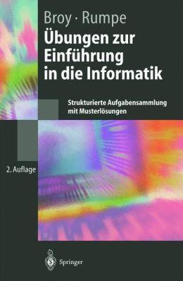 Übungen zur Einführung in die Informatik: Strukturierte Aufgabensammlung mit Musterlösungen