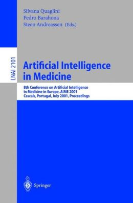 Artificial Intelligence in Medicine: 8th Conference on Artificial Intelligence in Medicine in Europe, AIME 2001 Cascais, Portugal, July 1-4, 2001, Proceedings