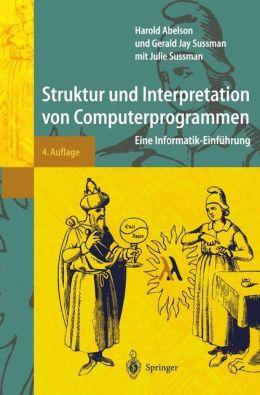 Struktur und Interpretation von Computerprogrammen: Eine Informatik-Einführung