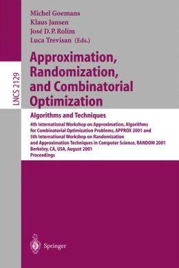 Approximation, Randomization and Combinatorial Optimization: Algorithms and Techniques: 4th International Workshop on Approximation Algorithms for Combinatorial Optimization Problems, APPROX 2001 and 5th International Workshop on Randomization and Approxi