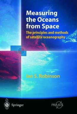 Measuring the Oceans from Space: The principles and methods of satellite oceanography