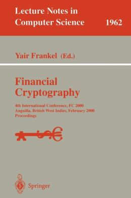 Financial Cryptography: 4th International Conference, FC 2000 Anguilla, British West Indies, February 20-24, 2000 Proceedings