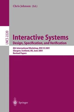 Interactive Systems: Design, Specification, and Verification: 8th International Workshop, DSV-IS 2001. Glasgow, Scotland, UK, June 13-15, 2001. Revised Papers