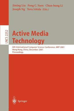 Active Media Technology: 6th International Computer Science Conference, AMT 2001, Hong Kong, China, December 18-20, 2001. Proceedings
