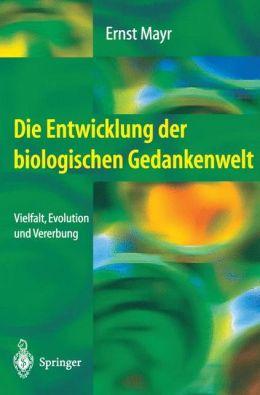 Die Entwicklung der biologischen Gedankenwelt: Vielfalt, Evolution und Vererbung