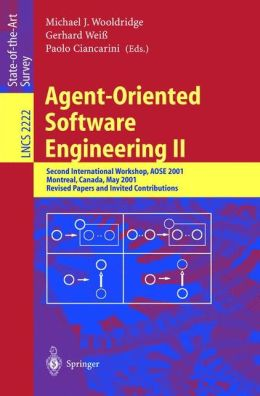 Agent-Oriented Software Engineering II: Second International Workshop, AOSE 2001, Montreal, Canada, May 29, 2001. Revised Papers and Invited Contributions