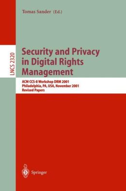 Security and Privacy in Digital Rights Management: ACM CCS-8 Workshop DRM 2001, Philadelphia, PA, USA, November 5, 2001. Revised Papers