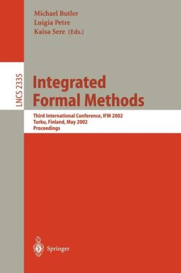 Integrated Formal Methods: Third International Conference, IFM 2002, Turku, Finland, May 15-18, 2002. Proceedings.