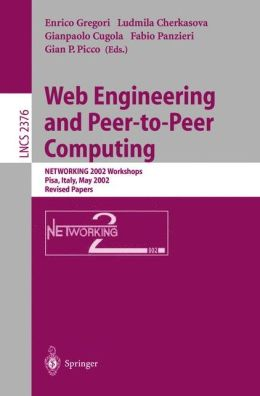 Web Engineering and Peer-to-Peer Computing: NETWORKING 2002 Workshops, Pisa, Italy, May 19-24, 2002, Revised Papers