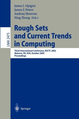 Rough Sets and Current Trends in Computing: Third International Conference, RSCTC 2002, Malvern, PA, USA, October 14-16, 2002. Proceedings