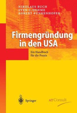 Firmengrundung in den USA: Ein Handbuch fur die Praxis (German Edition) Nikolaus Buch, Sven C. Oehme and Robert Punkenhofer