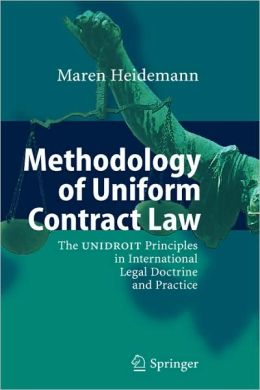 Methodology of Uniform Contract Law: The UNIDROIT Principles in International Legal Doctrine and Practice