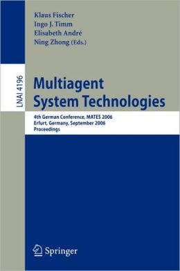 Multiagent System Technologies: 4th German Conference, MATES 2006, Erfurt, Germany, September 19-20, 2006, Proceedings