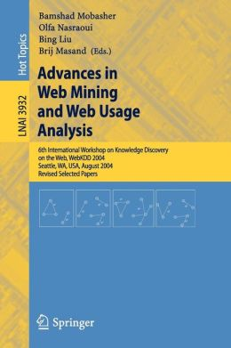 Advances in Web Mining and Web Usage Analysis: 6th International Workshop on Knowledge Discovery on the Web, WEBKDD 2004, Seattle, WA, USA, August 22-25, 2004, Revised Selected Papers