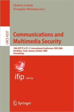 Communications and Multimedia Security: 10th IFIP TC-6 TC 11 International Conference, CMS 2006, Heraklion Crete, Greece, October 19-21, 2006, Proceedings