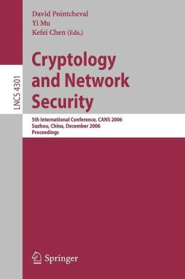 Cryptology and Network Security: 5th International Conference, CANS 2006, Suzhou, China, December 8-10, 2006, Proceedings