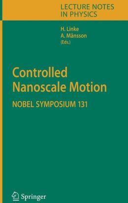 Controlled Nanoscale Motion: Nobel Symposium 131