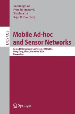 Mobile Ad-hoc and Sensor Networks: Second International Conference, MSN 2006, Hong Kong, China, December 13-15, 2006, Proceedings