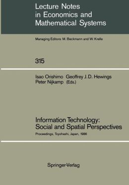 Information Technology: Social and Spatial Perspectives: Proceedings of an International Conference on Information Technology and its Impact on the Urban-Environmental System Held at the Toyohashi University of Technology, Toyohashi, Japan, November 1986