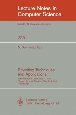 Rewriting Techniques and Applications: 3rd International Conference, RTA-89, Chapel Hill, North Carolina, USA, April 3-5, 1989, Proceedings