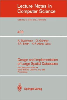 Design and Implementation of Large Spatial Databases: First Symposium SSD '89. Santa Barbara, California, July 17/18, 1989. Proceedings
