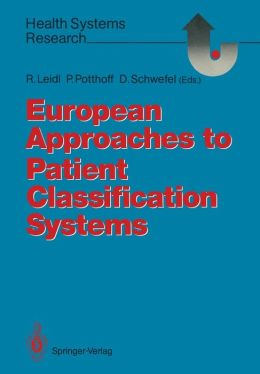 European Approaches to Patient Classification Systems: Methods and Applications Based on Disease Severity, Resource Needs, and Consequences