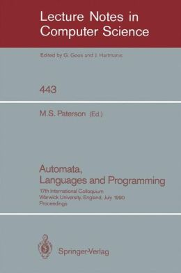 Automata, Languages and Programming: 17th International Colloquium, Warwick University, England, July 16-20, 1990, Proceedings