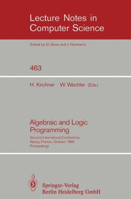 Algebraic and Logic Programming: Second International Conference, Nancy, France, October 1-3, 1990. Proceedings