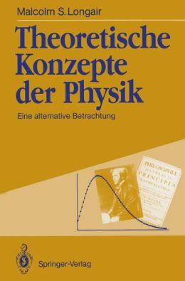 Theoretische Konzepte Der Physik: Eine Alternative Betrachtung