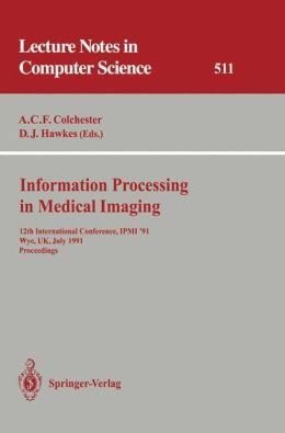 Information Processing in Medical Imaging: 12th International Conference, IPMI '91, Wye, UK, July 7-12, 1991. Proceedings