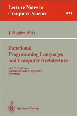 Functional Programming Languages and Computer Architecture: 5th ACM Conference. Cambridge, MA, USA, August 26-30, 1991 Proceedings