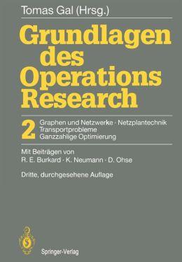 Grundlagen des Operations Research: 2 Graphen und Netzwerke Netzplantechnik, Transportprobleme Ganzzahlige Optimierung