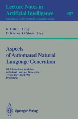 Aspects of Automated Natural Language Generation: 6th International Workshop on Natural Language Generation Trento, Italy, April 5-7, 1992. Proceedings